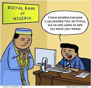 The worst thing about the Nigerian Prince' phishing scam? It's still going...so it must be working!