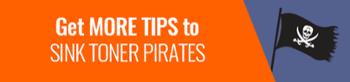 Get More Tips To Sink Toner Pirates >>