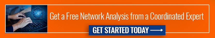 Get a Free Network Analysis from a Coordinated Expert.