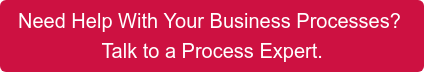 Need Help With Your Business Processes?  Talk to a Process Expert.