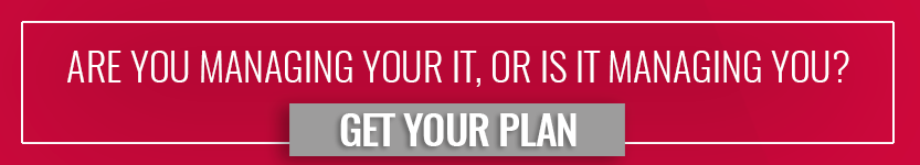 Are you managing your IT or is it managing you? Click here to get your plan.