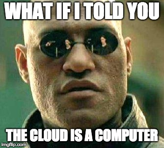 The cloud isn't what you think it is - it's just a computer located somewhere else.