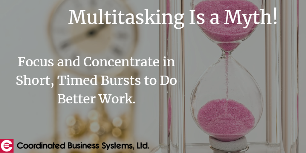 Multitasking is a myth! Focus and concentrate in short, timed bursts to do better work..png